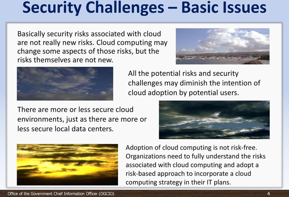 There are more or less secure cloud environments, just as there are more or less secure local data centers.