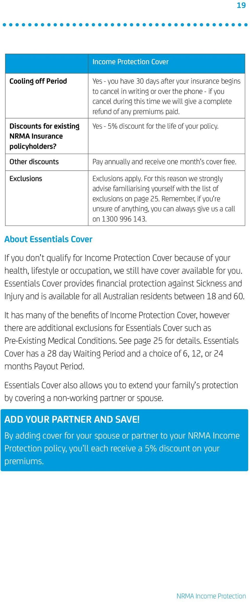 paid. Yes - 5% discount for the life of your policy. Pay annually and receive one month s cover free. Exclusions apply.
