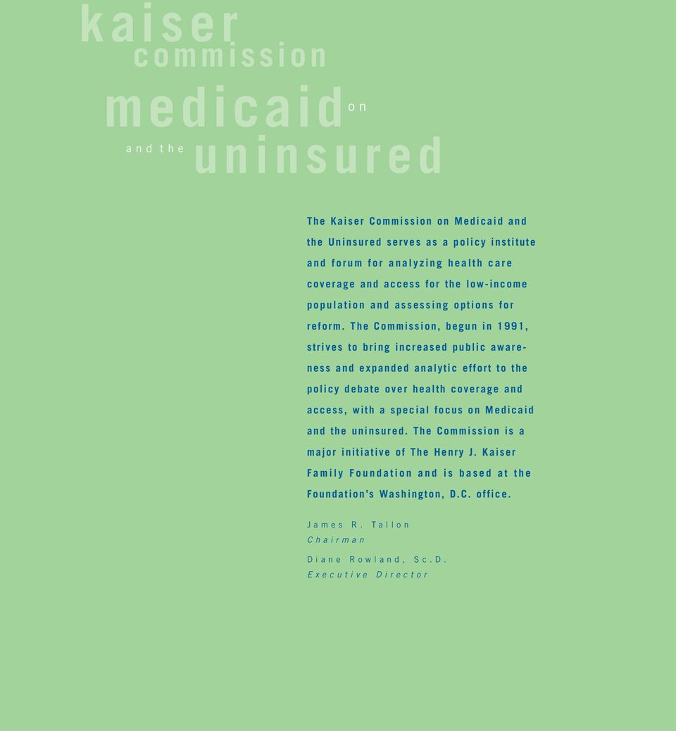 The Commission, begun in 1991, strives to bring increased public awareness and expanded analytic effort to the policy debate over health coverage and access, with a