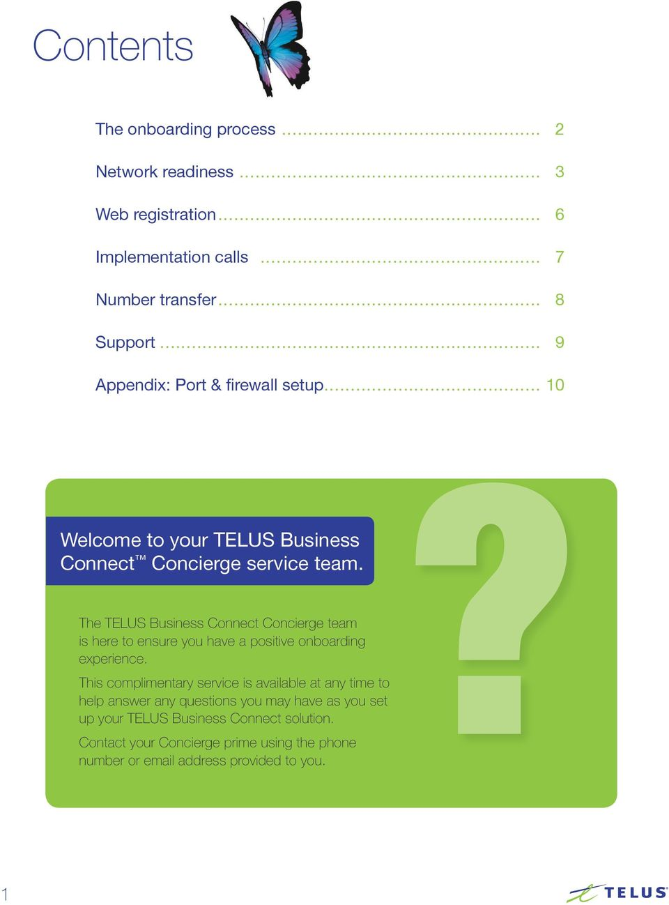 ? The TELUS Business Connect Concierge team is here to ensure you have a positive onboarding experience.