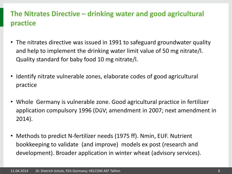 Good agricultural practice in fertilizer application compulsory 1996 (DüV; amendment in 2007; next amendment in 2014). Methods to predict N-fertilizer needs (1975 ff). Nmin, EUF.