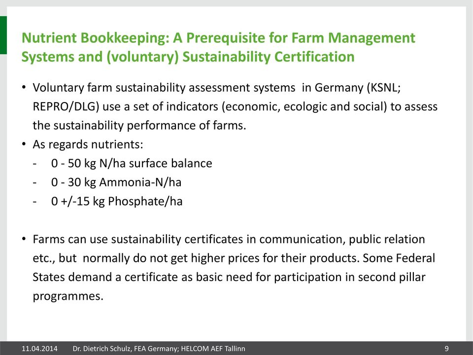 As regards nutrients: - 0-50 kg N/ha surface balance - 0-30 kg Ammonia-N/ha - 0 +/-15 kg Phosphate/ha Farms can use sustainability certificates in communication, public
