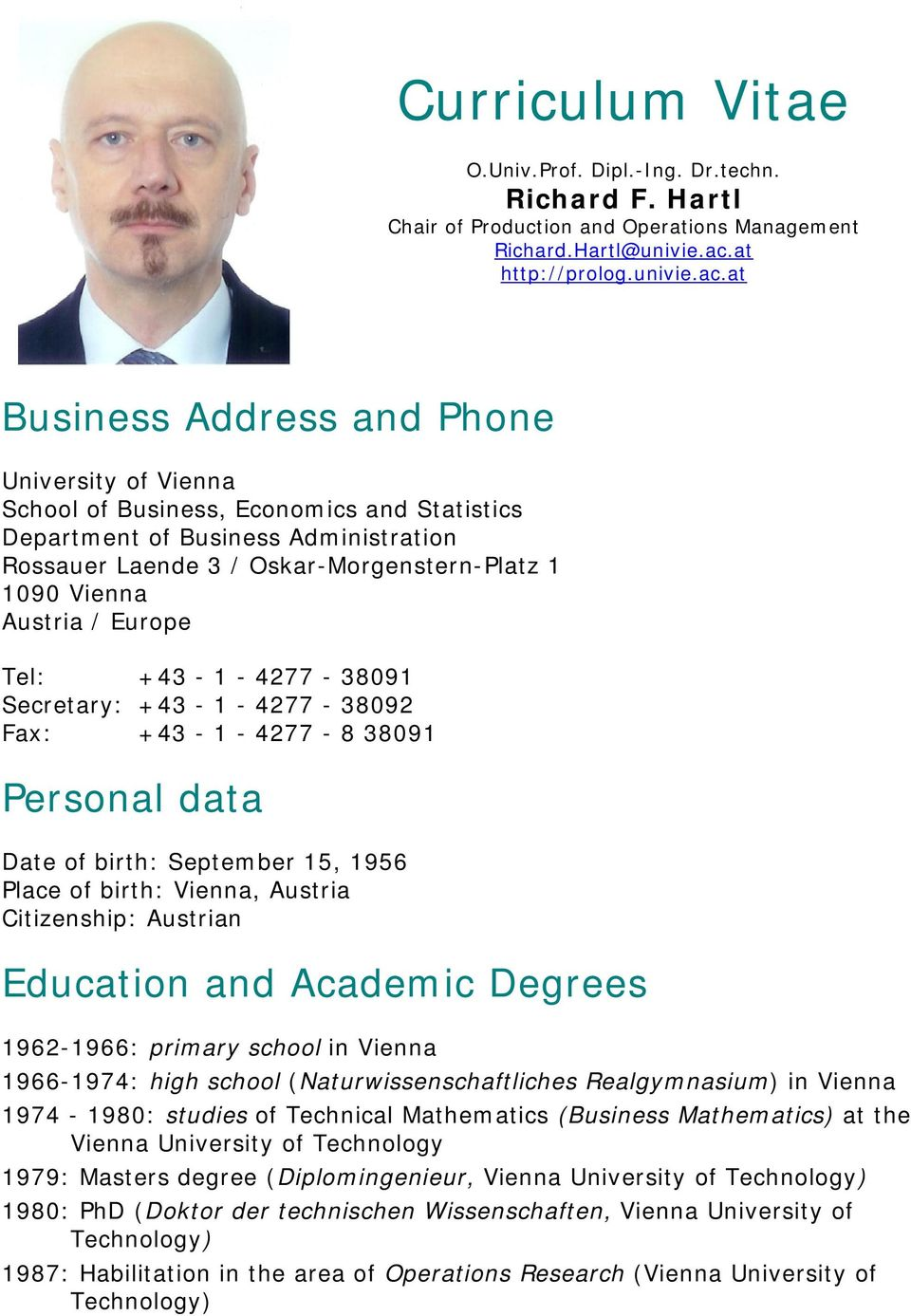 at Business Address and Phone University of Vienna School of Business, Economics and Statistics Department of Business Administration Rossauer Laende 3 / Oskar-Morgenstern-Platz 1 1090 Vienna Austria