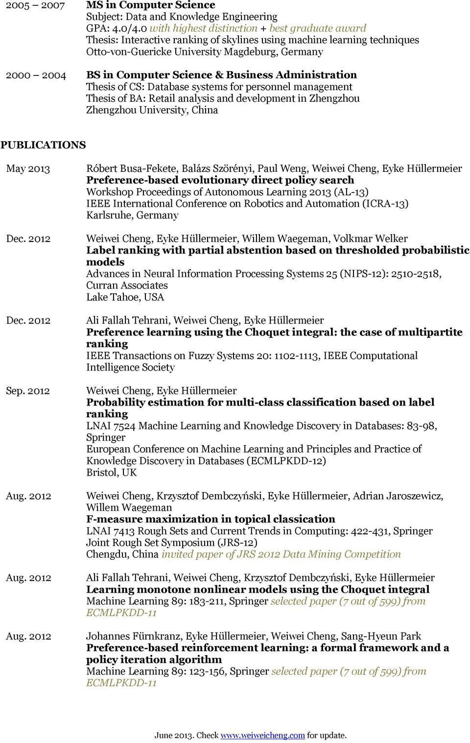 Administration Thesis of CS: Database systems for personnel management Thesis of BA: Retail analysis and development in Zhengzhou Zhengzhou University, China PUBLICATIONS May 2013 Dec. 2012 Dec.