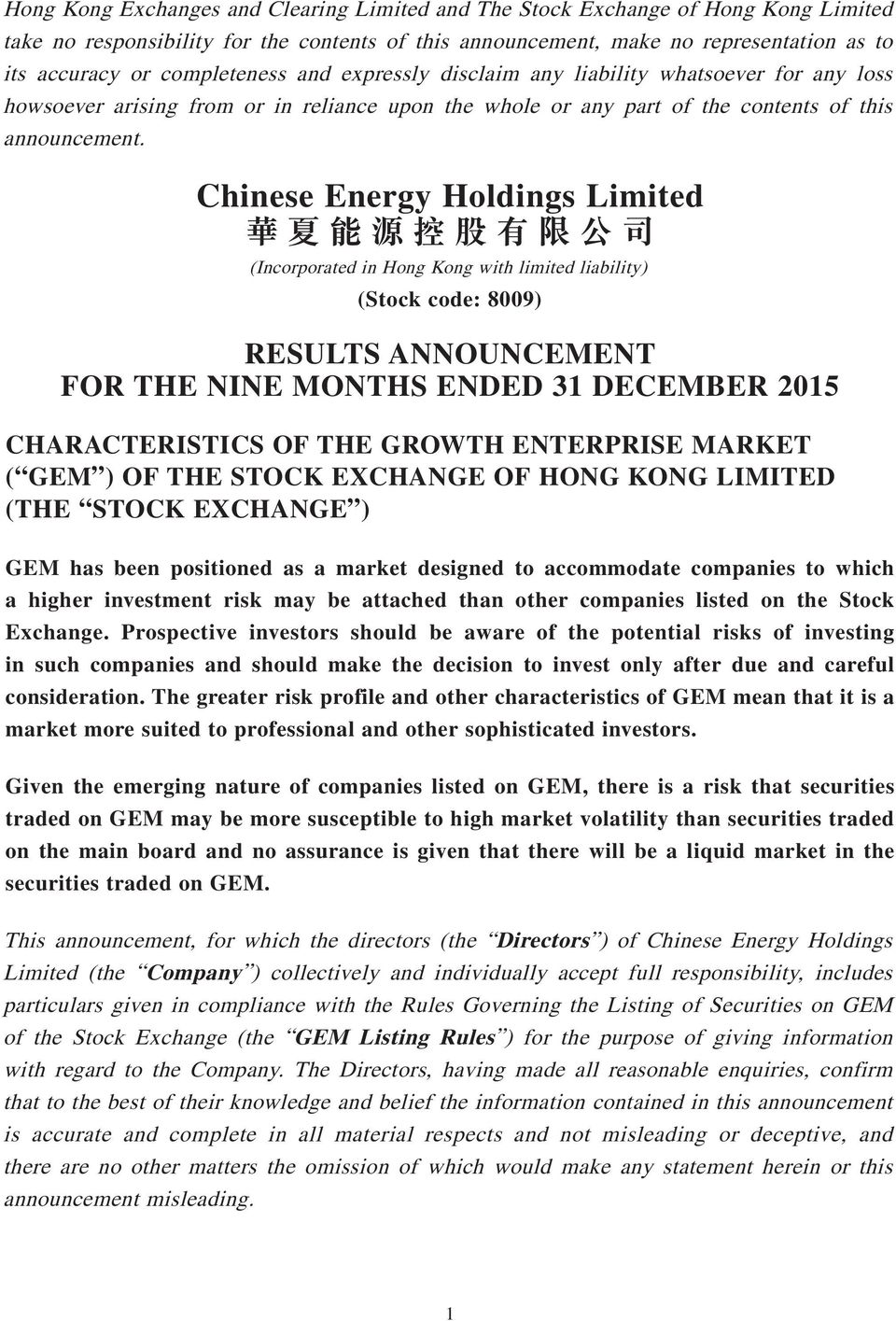 Chinese Energy Holdings Limited (Incorporated in Hong Kong with limited liability) (Stock code: 8009) RESULTS ANNOUNCEMENT FOR THE NINE MONTHS ENDED 31 DECEMBER 2015 CHARACTERISTICS OF THE GROWTH