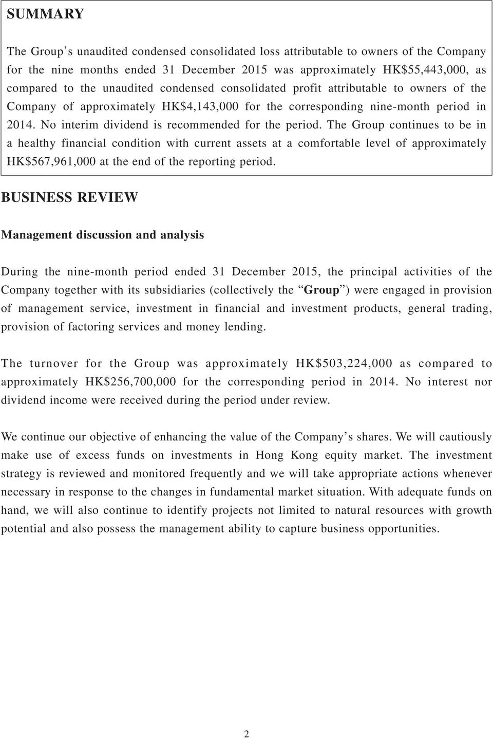 The Group continues to be in a healthy financial condition with current assets at a comfortable level of approximately HK$567,961,000 at the end of the reporting period.