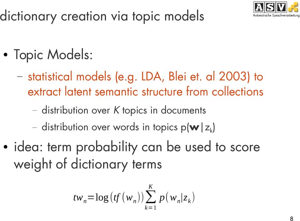 al 2003) to extract latent semantic structure from collections distribution over K