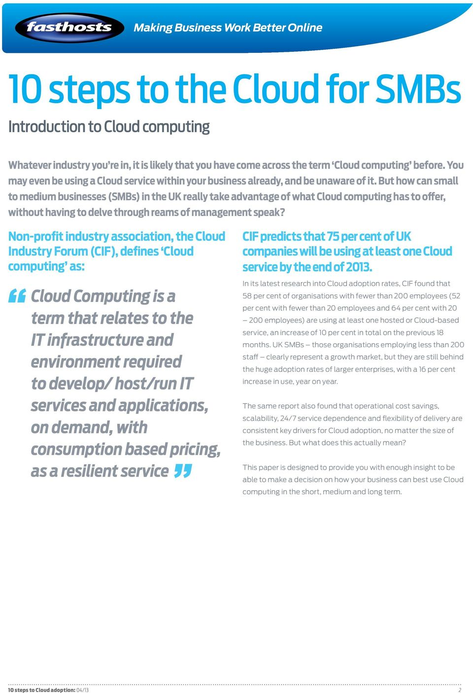 But how can small to medium businesses (SMBs) in the UK really take advantage of what Cloud computing has to offer, without having to delve through reams of management speak?