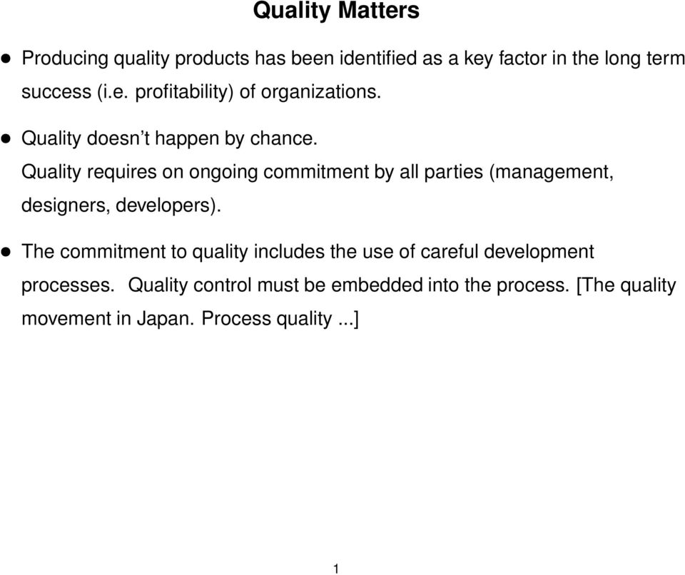 Quality requires on ongoing commitment by all parties (management, designers, developers).
