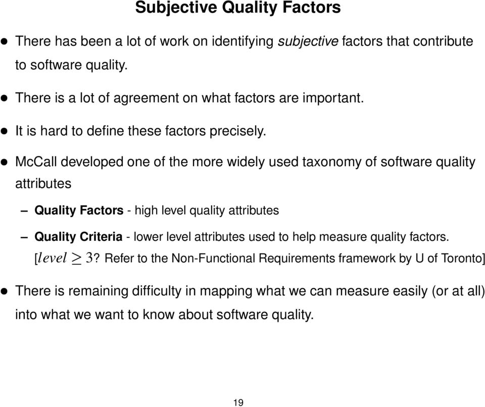 McCall developed one of the more widely used taxonomy of software quality attributes Quality Factors - high level quality attributes Quality Criteria - lower level