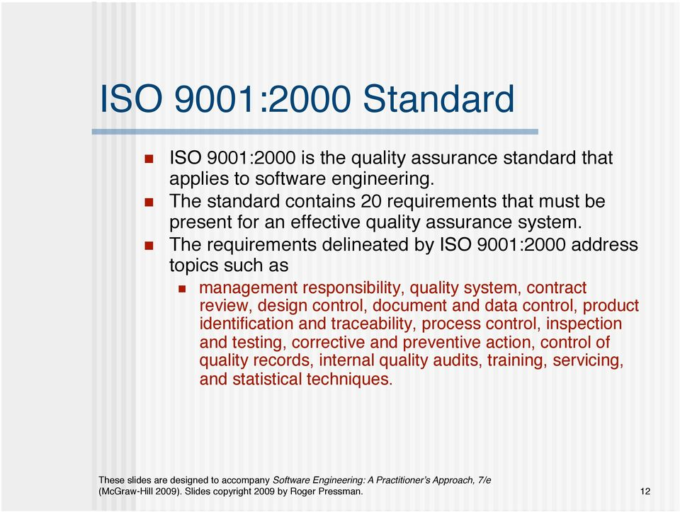 The requirements delineated by ISO 9001:2000 address topics such as management responsibility, quality system, contract review, design control,