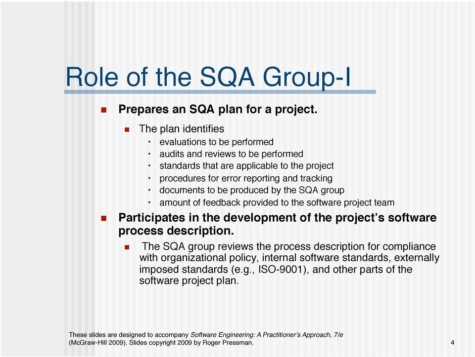 reporting and tracking documents to be produced by the SQA group amount of feedback provided to the software project team Participates in the development