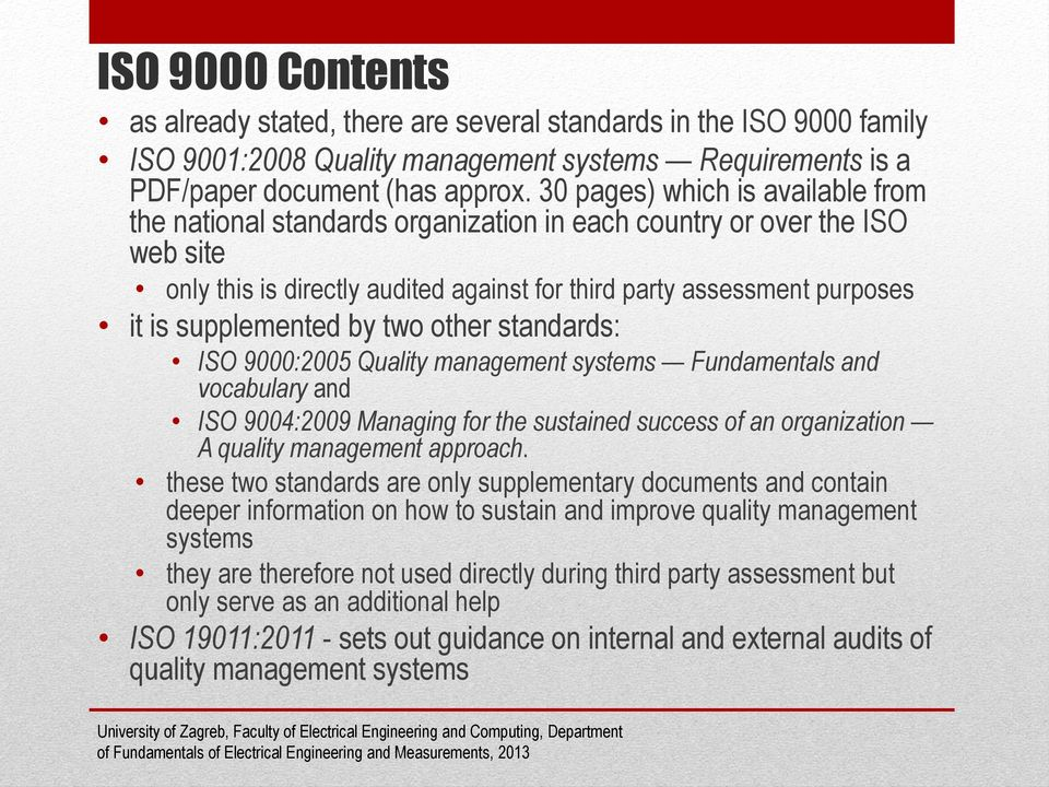 supplemented by two other standards: ISO 9000:2005 Quality management systems Fundamentals and vocabulary and ISO 9004:2009 Managing for the sustained success of an organization A quality management