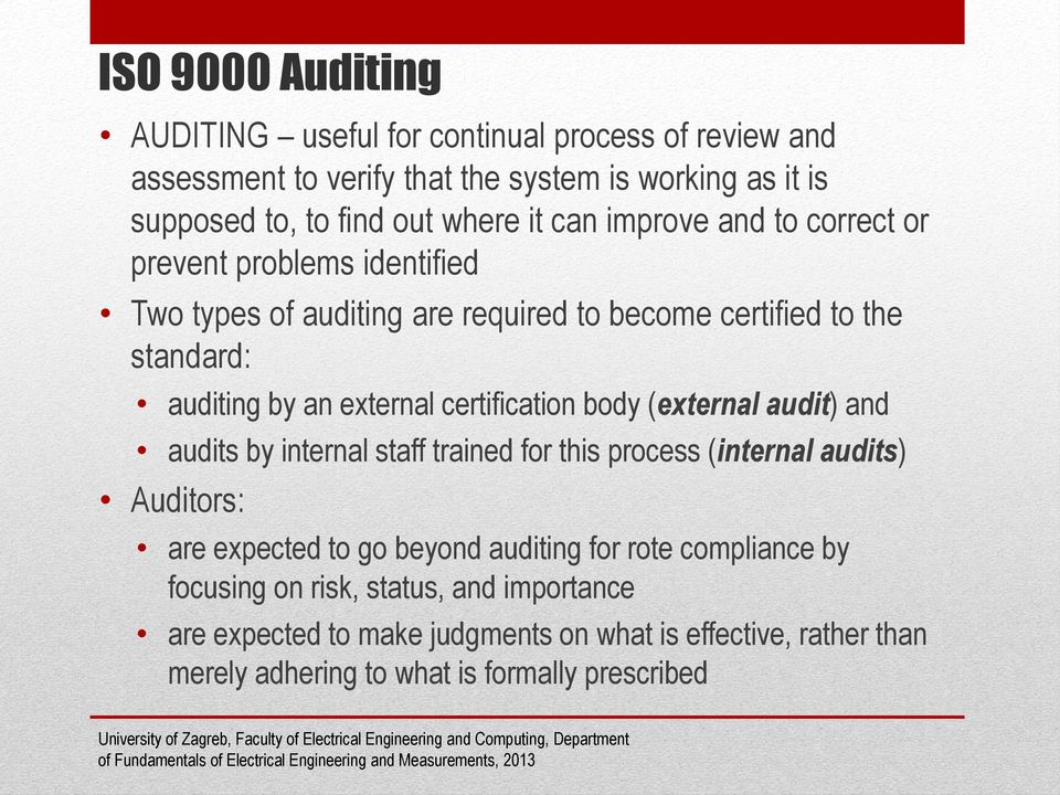 certification body (external audit) and audits by internal staff trained for this process (internal audits) Auditors: are expected to go beyond auditing for