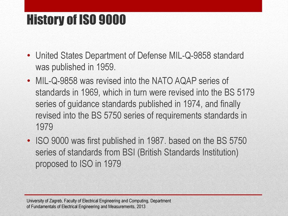 series of guidance standards published in 1974, and finally revised into the BS 5750 series of requirements standards in