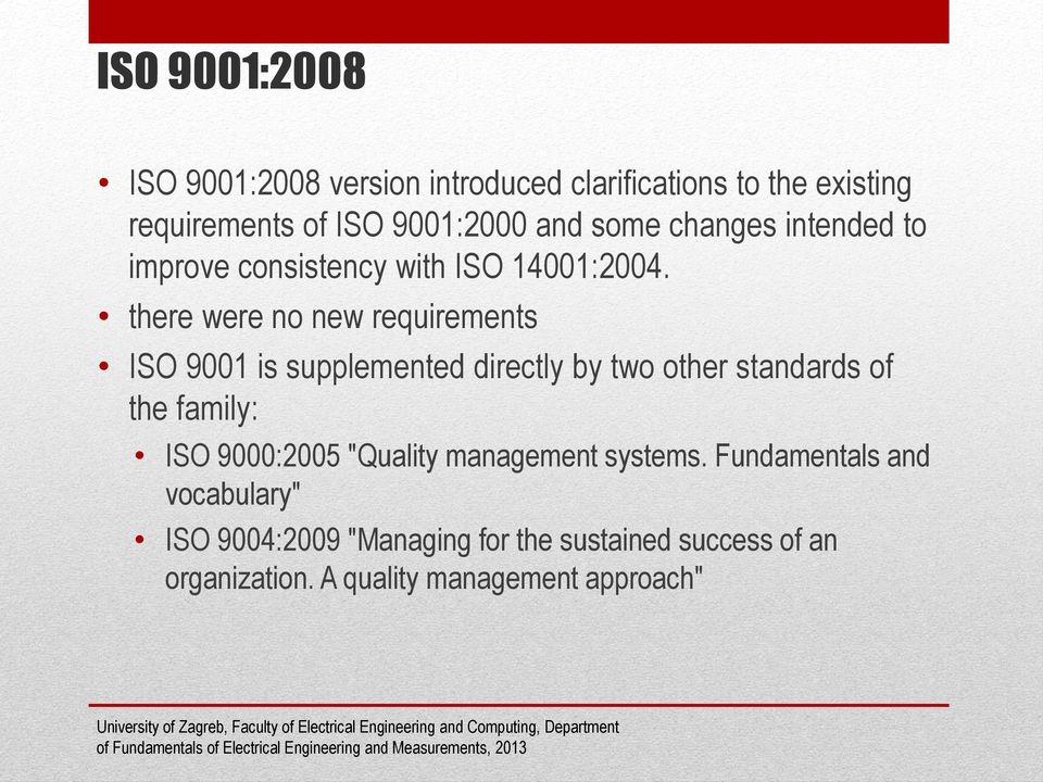 there were no new requirements ISO 9001 is supplemented directly by two other standards of the family: ISO