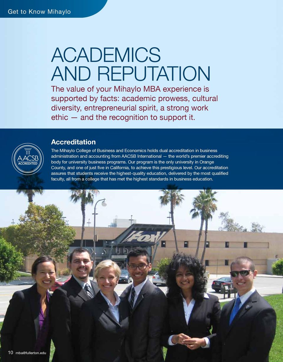 Accreditation The Mihaylo College of Business and Economics holds dual accreditation in business administration and accounting from AACSB International the world s premier accrediting body for