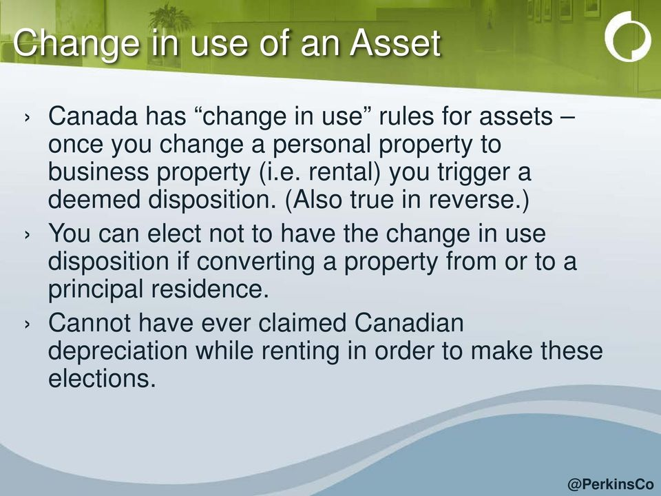 ) You can elect not to have the change in use disposition if converting a property from or to a