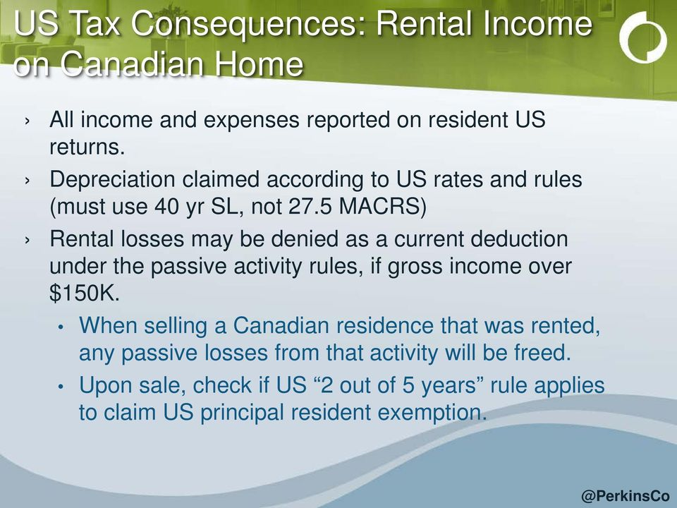 5 MACRS) Rental losses may be denied as a current deduction under the passive activity rules, if gross income over $150K.