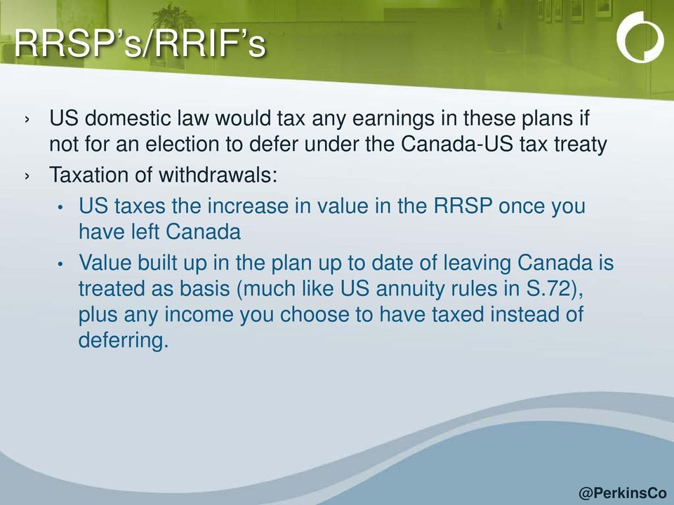 once you have left Canada Value built up in the plan up to date of leaving Canada is treated as