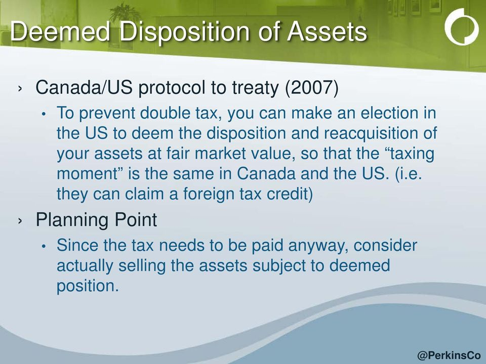 the taxing moment is the same in Canada and the US. (i.e. they can claim a foreign tax credit) Planning
