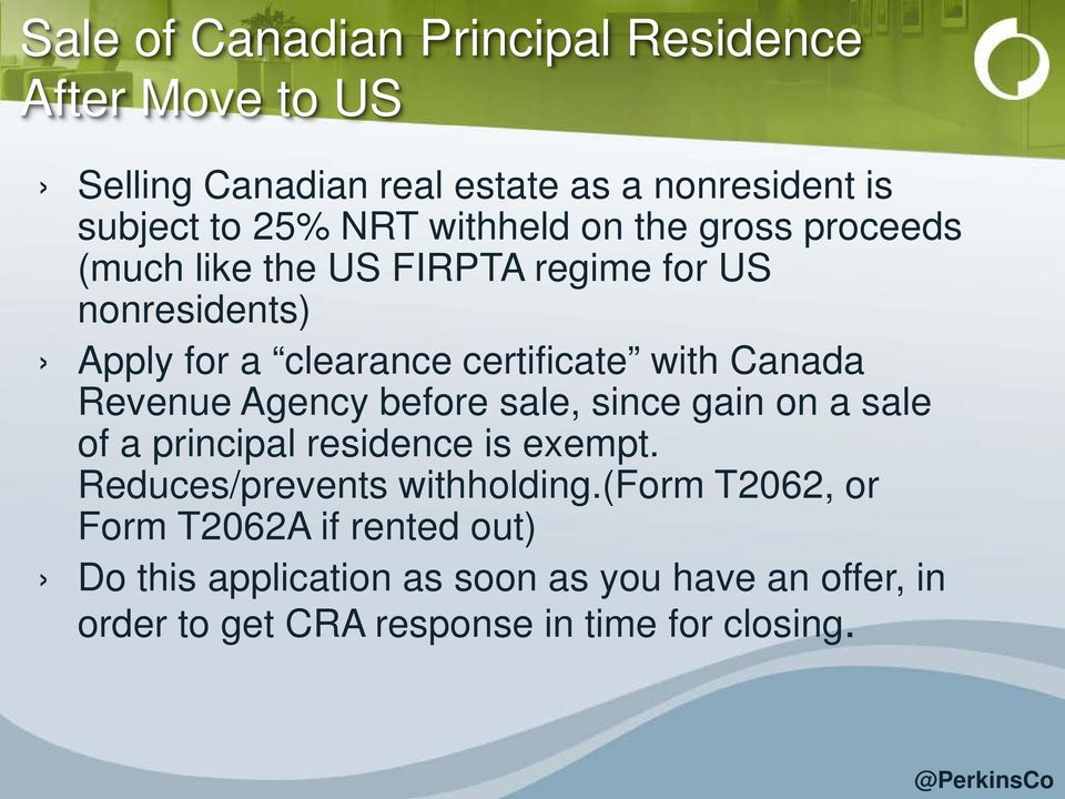 Canada Revenue Agency before sale, since gain on a sale of a principal residence is exempt. Reduces/prevents withholding.