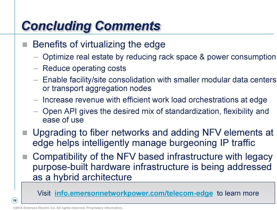 of standardization, flexibility and ease of use Upgrading to fiber networks and adding NFV elements at edge helps intelligently manage burgeoning IP traffic Compatibility of