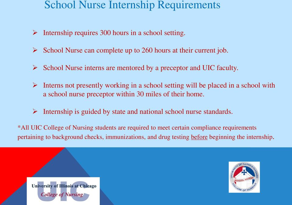 Interns not presently working in a school setting will be placed in a school with a school nurse preceptor within 30 miles of their home.