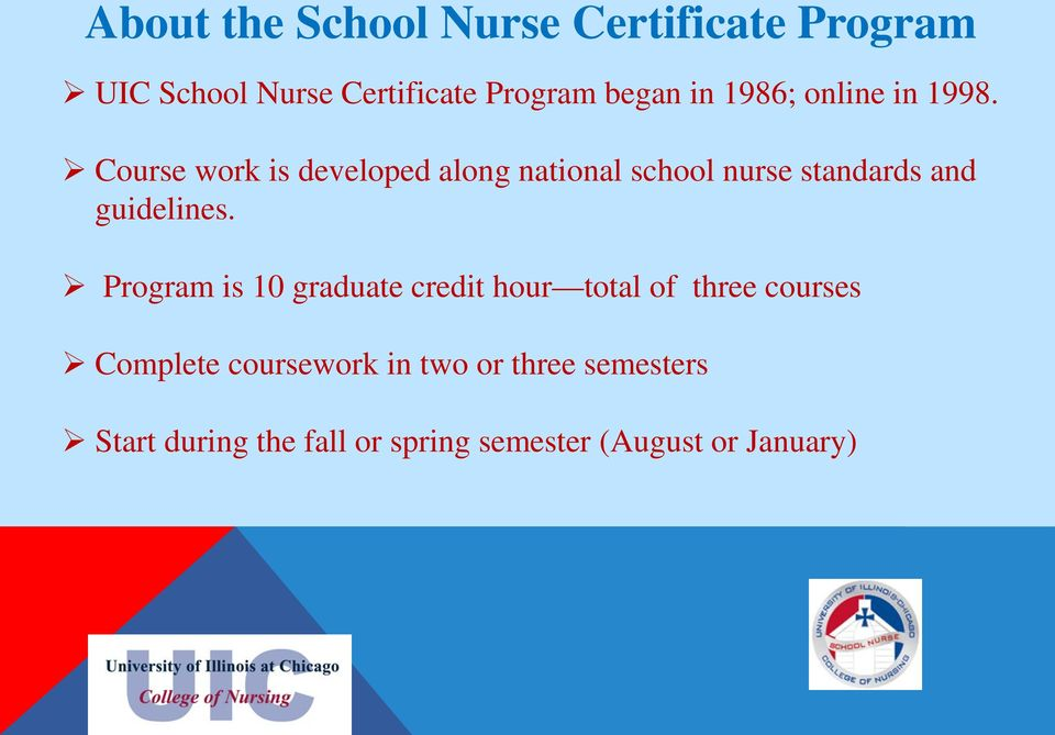 Course work is developed along national school nurse standards and guidelines.