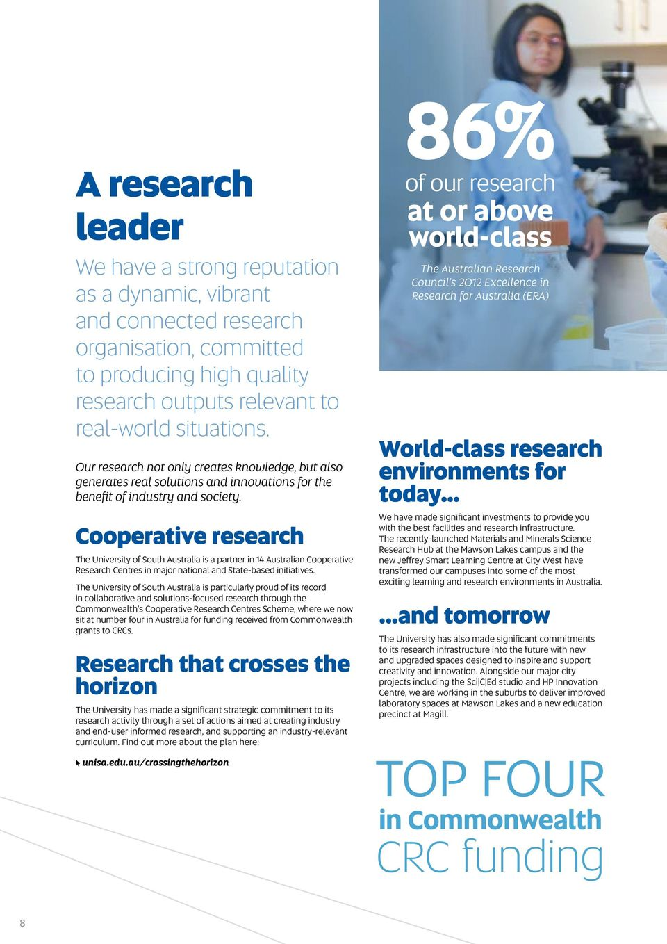 Cooperative research The University of South Australia is a partner in 14 Australian Cooperative Research Centres in major national and State-based initiatives.