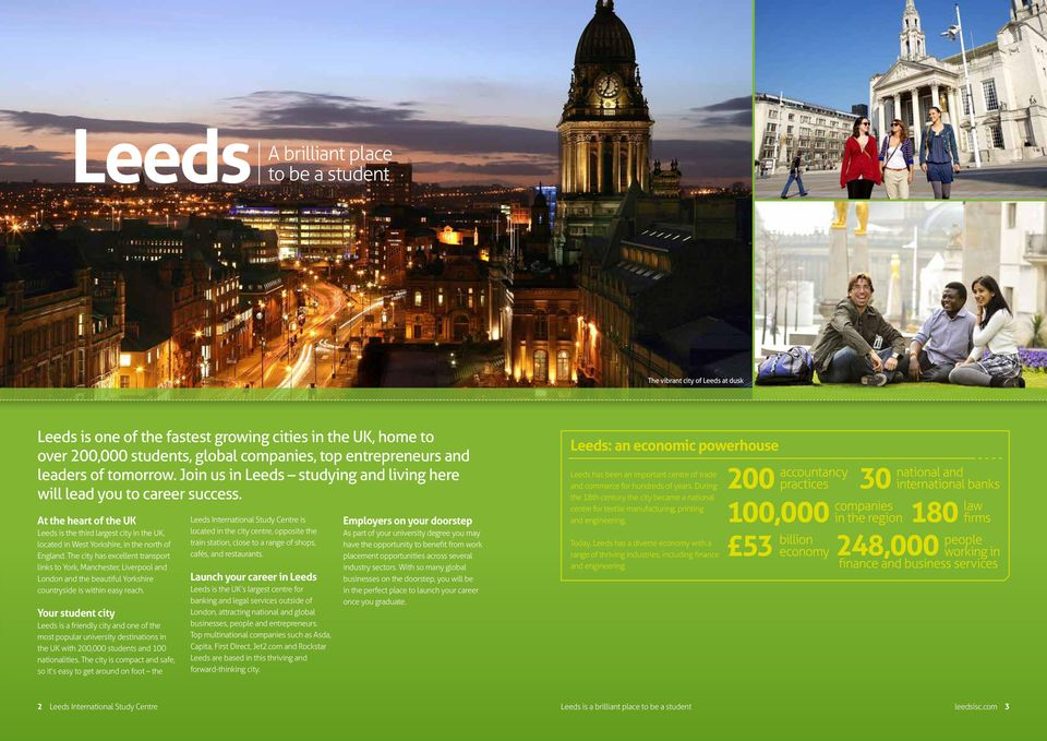 At the heart of the UK Leeds is the third largest city in the UK, located in West Yorkshire, in the north of England.