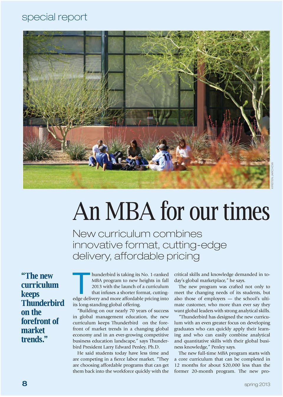 1-ranked MBA program to new heights in fall 2013 with the launch of a curriculum that infuses a shorter format, cuttingedge delivery and more affordable pricing into its long-standing global offering.