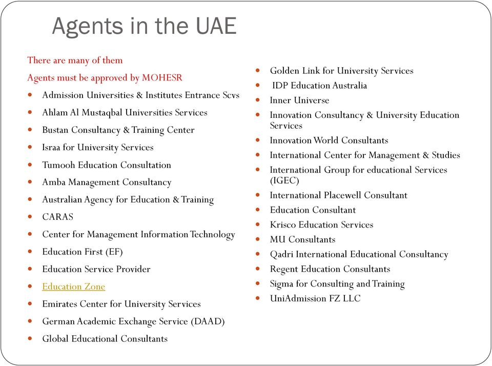 First (EF) Education Service Provider Education Zone Emirates Center for University Services German Academic Exchange Service (DAAD) Global Educational Consultants Golden Link for University Services