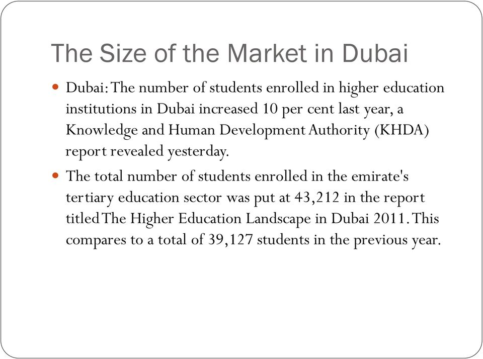 The total number of students enrolled in the emirate's tertiary education sector was put at 43,212 in the report
