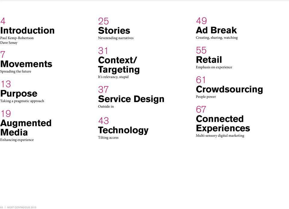 37 Service Design Outside in 43 Technology Tilting access 49 Ad Break Creating, sharing, watching 55 Retail Emphasis on