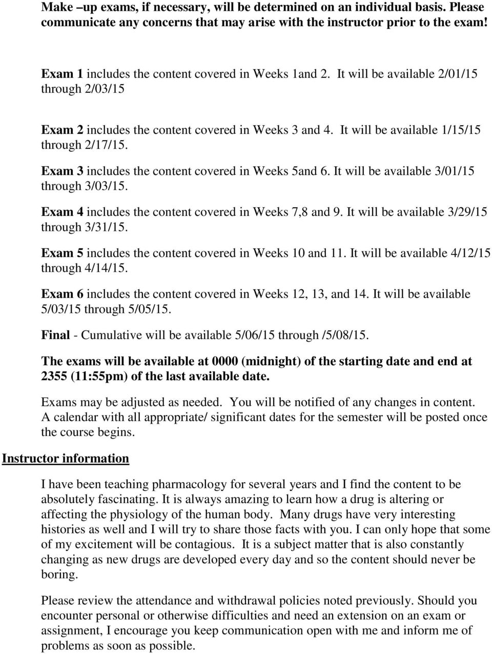 Exam 3 includes the content covered in Weeks 5and 6. It will be available 3/01/15 through 3/03/15. Exam 4 includes the content covered in Weeks 7,8 and 9. It will be available 3/29/15 through 3/31/15.