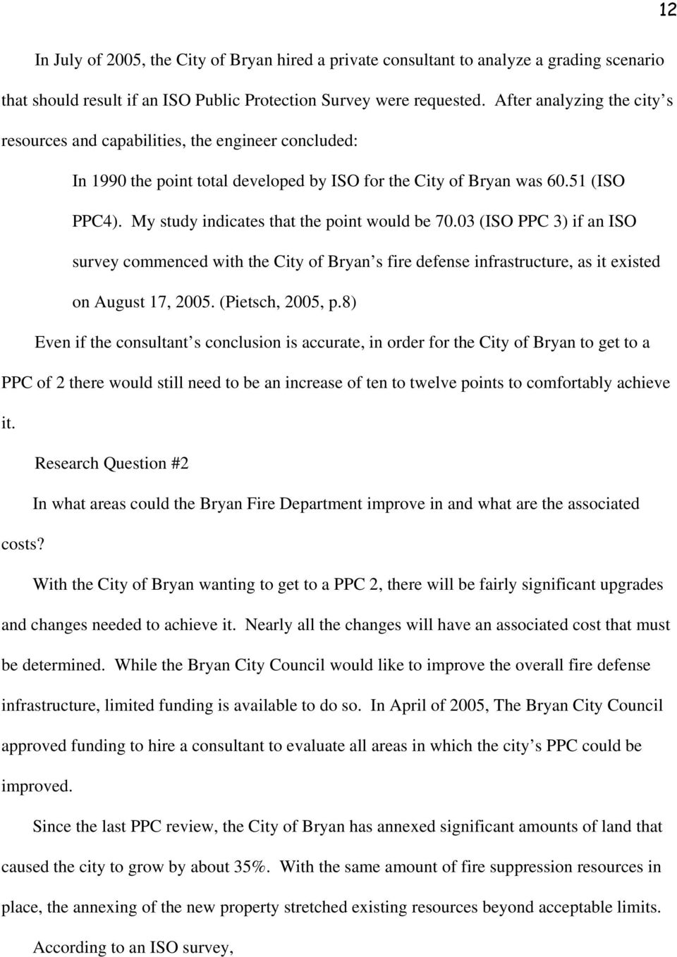 My study indicates that the point would be 70.03 (ISO PPC 3) if an ISO survey commenced with the City of Bryan s fire defense infrastructure, as it existed on August 17, 2005. (Pietsch, 2005, p.