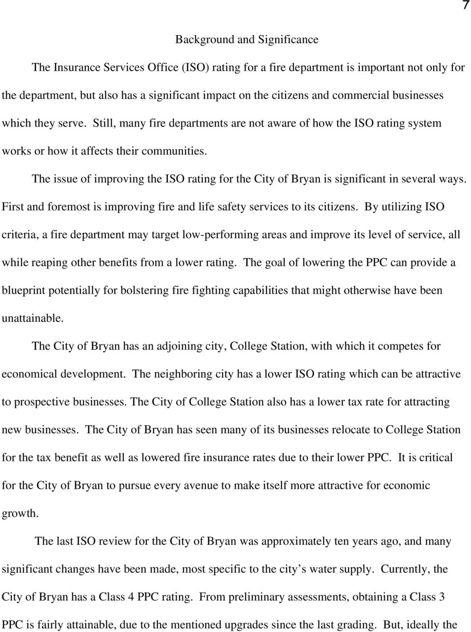 The issue of improving the ISO rating for the City of Bryan is significant in several ways. First and foremost is improving fire and life safety services to its citizens.