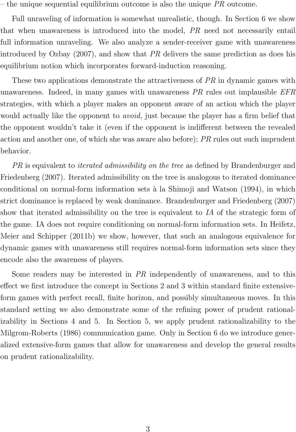 We also analyze a sender-receiver game with unawareness introduced by Ozbay (2007), and show that PR delivers the same prediction as does his equilibrium notion which incorporates forward-induction