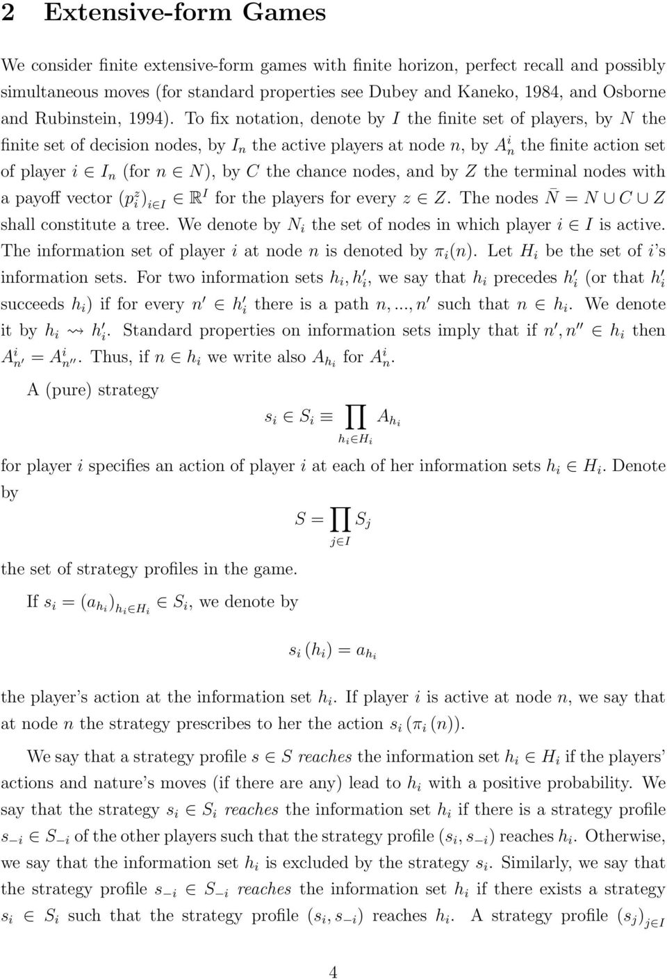 To fix notation, denote by I the finite set of players, by N the finite set of decision nodes, by I n the active players at node n, by A i n the finite action set of player i I n (for n N), by C the