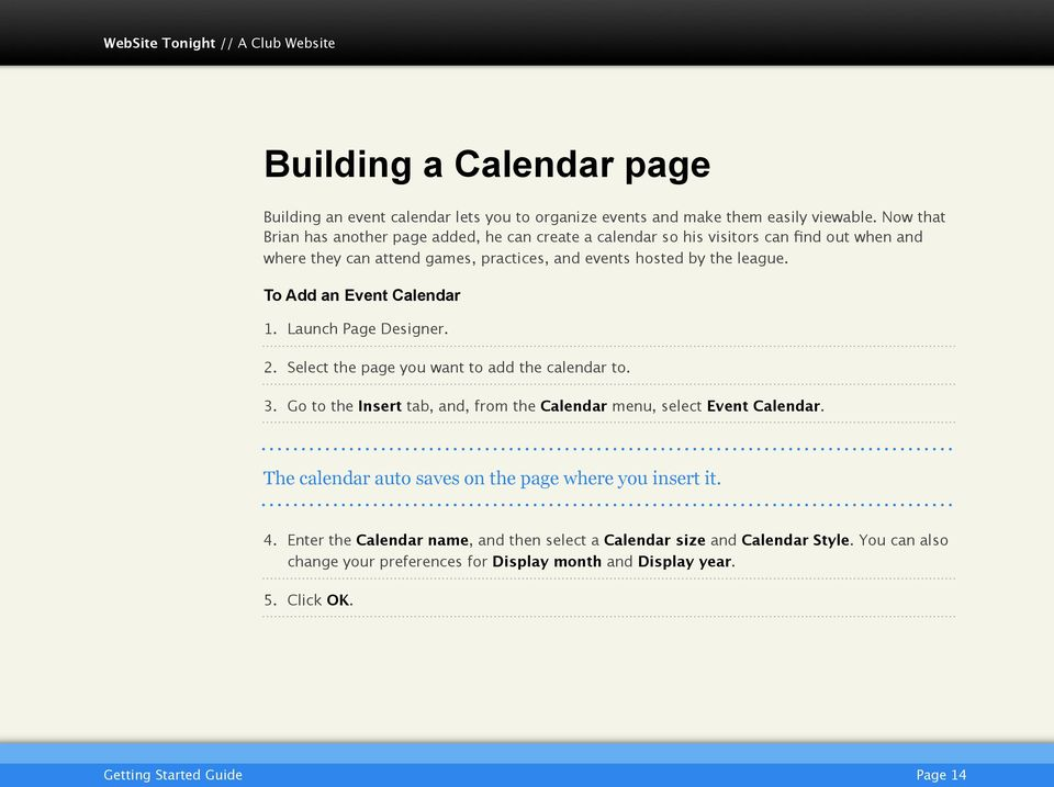 To Add an Event Calendar 1. Launch Page Designer. 2. Select the page you want to add the calendar to. 3. Go to the Insert tab, and, from the Calendar menu, select Event Calendar.