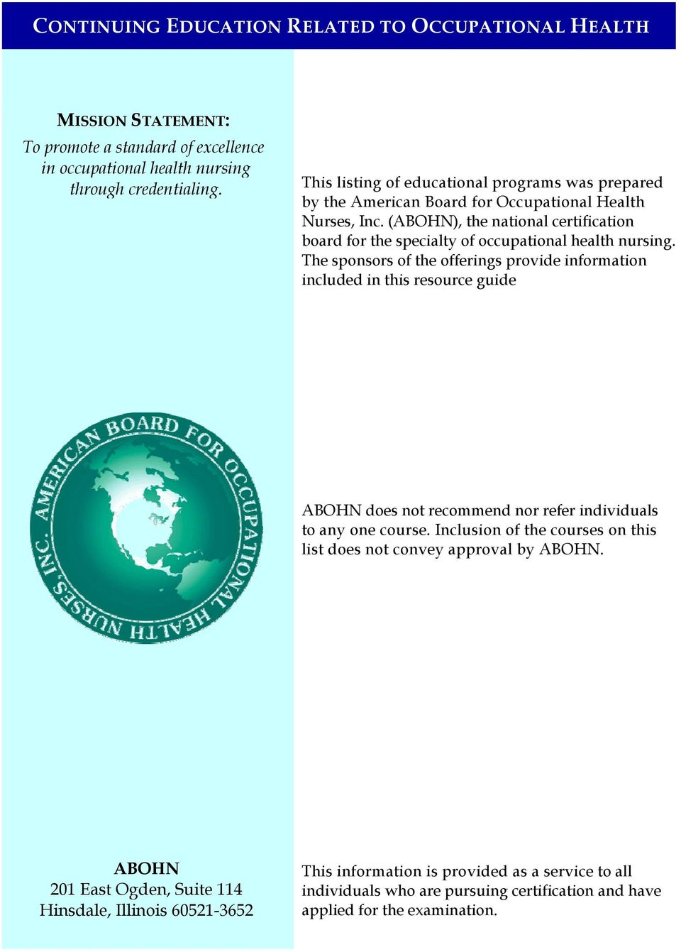 (ABOHN), the national certification board for the specialty of occupational health nursing.