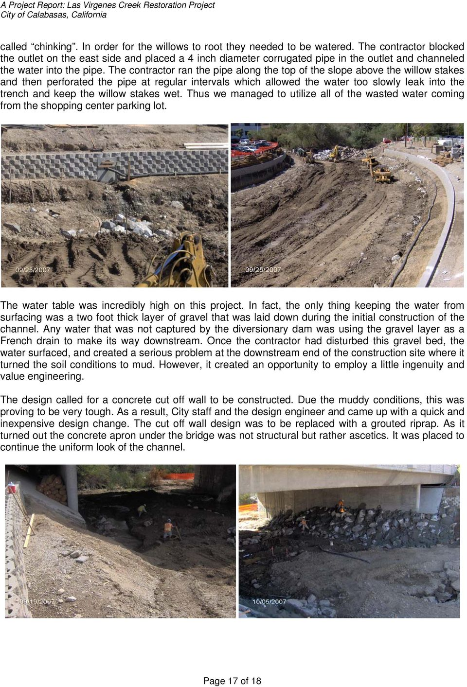 The contractor ran the pipe along the top of the slope above the willow stakes and then perforated the pipe at regular intervals which allowed the water too slowly leak into the trench and keep the