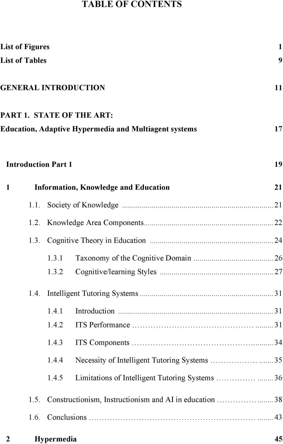 .. 22 1.3. Cognitive Theory in Education... 24 1.3.1 Taxonomy of the Cognitive Domain... 26 1.3.2 Cognitive/learning Styles... 27 1.4. Intelligent Tutoring Systems... 31 1.4.1 Introduction.