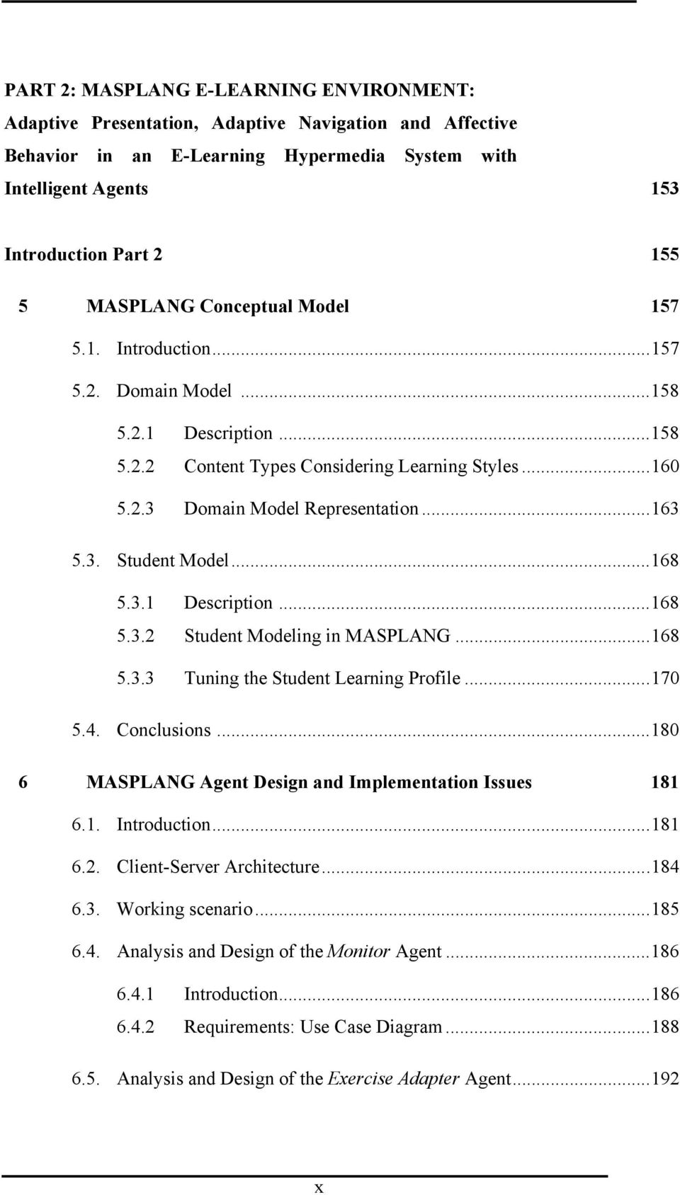 ..168 5.3.1 Description...168 5.3.2 Student Modeling in MASPLANG...168 5.3.3 Tuning the Student Learning Profile...170 5.4. Conclusions...180 6 MASPLANG Agent Design and Implementation Issues 181 6.1. Introduction.