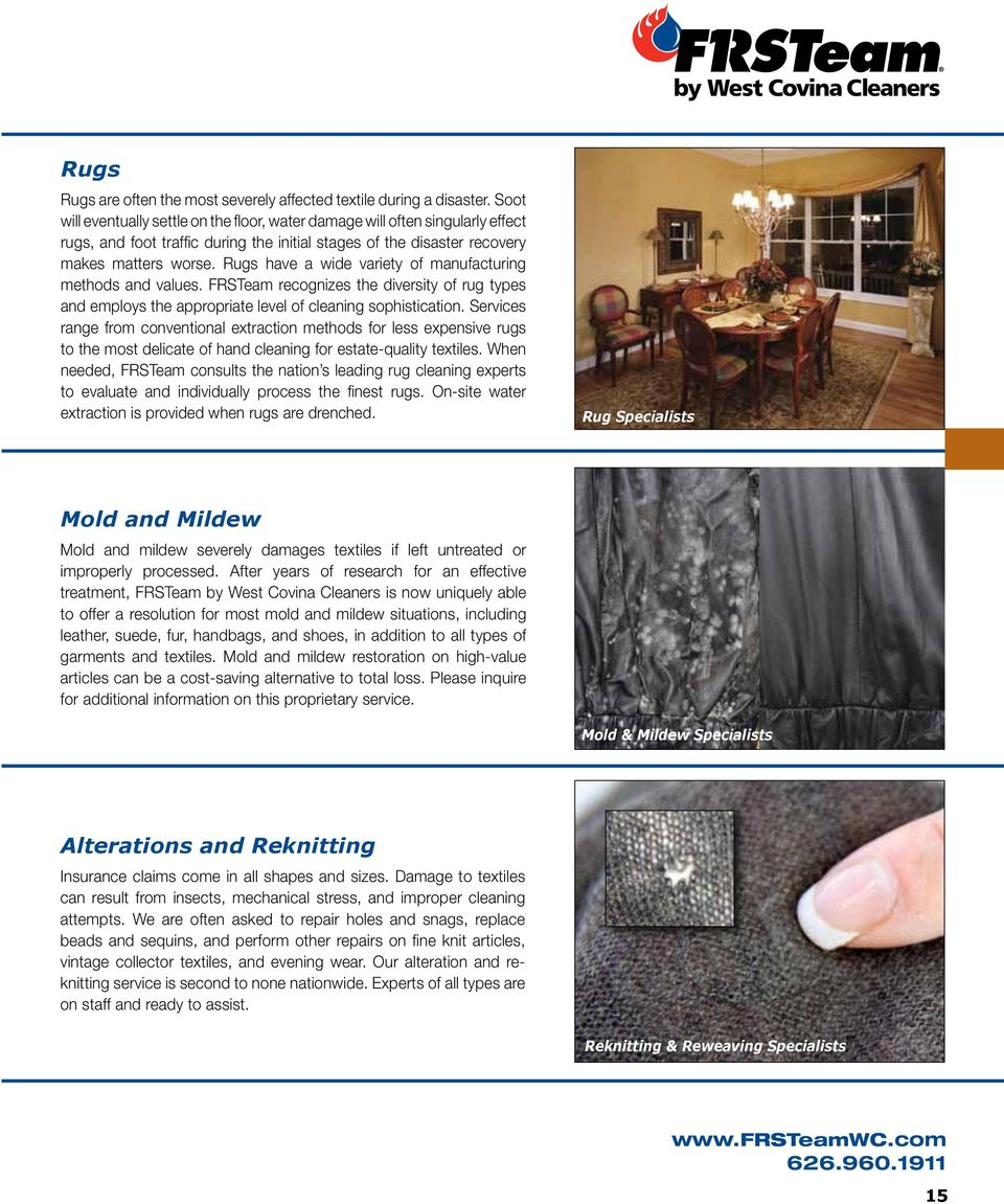 Rugs have a wide variety of manufacturing methods and values. FRSTeam recognizes the diversity of rug types and employs the appropriate level of cleaning sophistication.