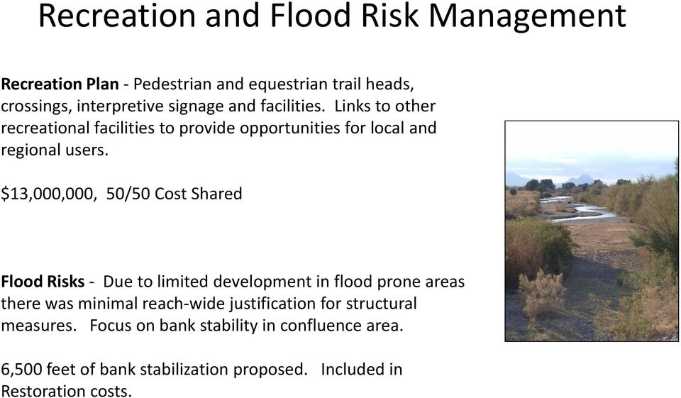 $13,000,000, 50/50 Cost Shared Flood Risks - Due to limited development in flood prone areas there was minimal reach-wide