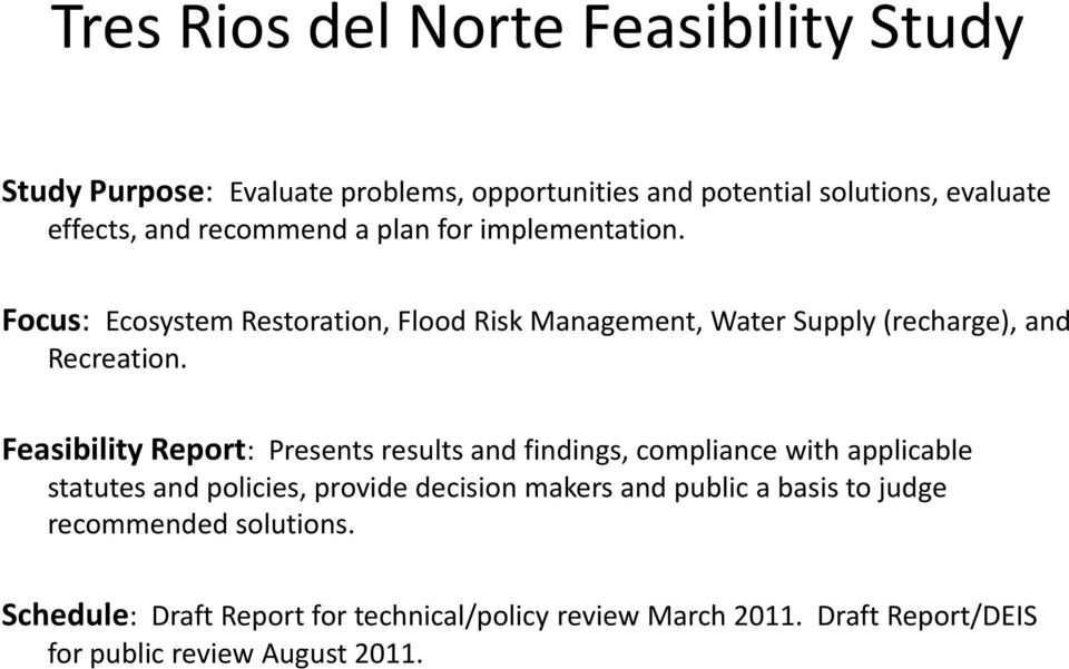 Feasibility Report: Presents results and findings, compliance with applicable statutes and policies, provide decision makers and public a