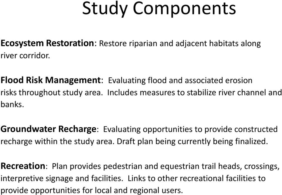 Groundwater Recharge: Evaluating opportunities to provide constructed recharge within the study area. Draft plan being currently being finalized.