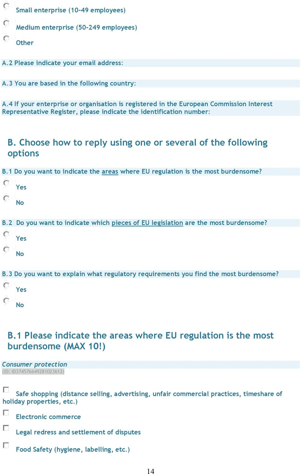 Choose how to reply using one or several of the following options B.1 Do you want to indicate the areas where EU regulation is the most burdensome? Yes No B.